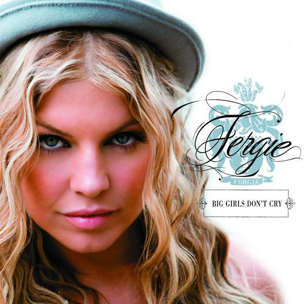 Big Girls Don't Cry (Personal) by Fergie